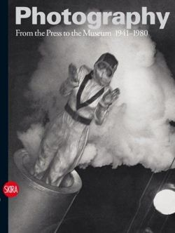 Photography Vol. 3: From the Press to the Museum 1941-1980