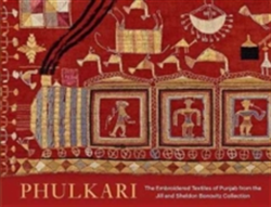 Phulkari The Embroidered Textiles of Punjab from the Jill and Sheldon Bonovitz Collection