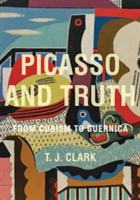 Picasso and Truth From Cubism to Guernica
