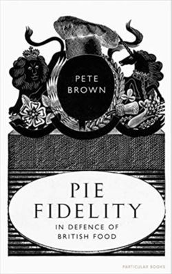 Pie Fidelity : In Defence of British Food