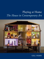 Playing at Home The House in Contemporary Art