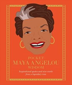 Pocket Maya Angelou Wisdom : Inspirational quotes and wise words from a legendary icon