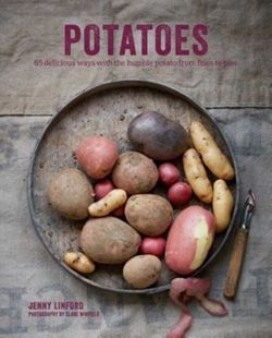 Potatoes 65 Delicious Ways with the Humble Potato from Fries to Pies