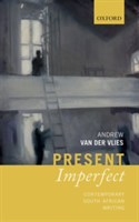 Present Imperfect Contemporary South African Writing