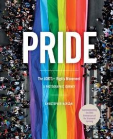 Pride: The LGBTQ+ Rights Movement A Photographic Journey