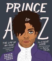 Prince A to Z : The life of an icon from Alphabet Street to Jay Z