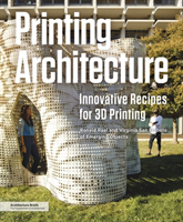 Printing Architecture Innovative Recipes for 3D Printing