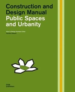 Public Spaces and Urbanity. Construction and Design Manual. How to Design Humane Cities