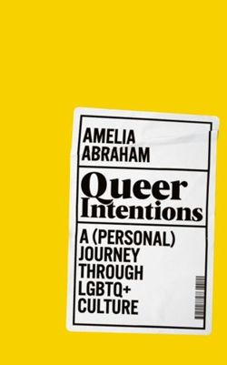 Queer Intentions : A (Personal) Journey Through LGBTQ + Culture