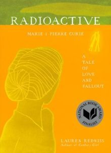 Radioactive : Marie & Pierre Curie: A Tale of Love and Fallout