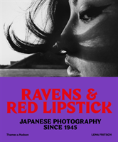 Ravens & Red Lipstick Japanese Photography Since 1945