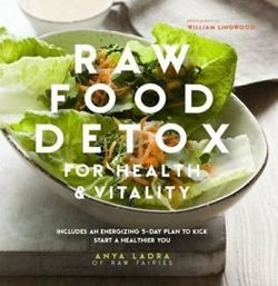 Raw Food Detox for Health and Vitality - Includes an energising 5-day plan to kick start a healthier