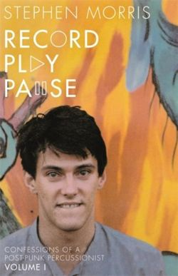 Record Play Pause : Confessions of a Post-Punk Percussionist: Volume 1