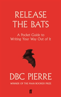 Release the Bats A Pocket Guide to Writing Your Way Out Of It