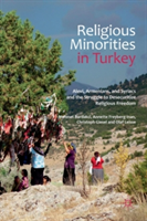 Religious Minorities in Turkey Alevi, Armenians, and Syriacs and the Struggle to Desecuritize Religious Freedom