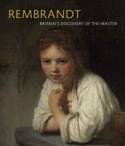 Rembrandt Britain's Discovery of the Master