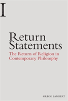 Return Statements The Return of Religion in Contemporary Philosophy
