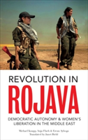 Revolution in Rojava Democratic Autonomy and Women's Liberation in Syrian Kurdistan