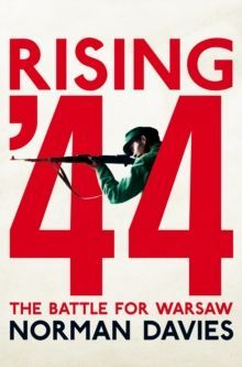Rising '44 : The Battle for Warsaw by Norman Davies