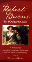 Robert Burns in Your Pocket A Biography, and Selected Poems and Songs, of Scotland's National Poet
