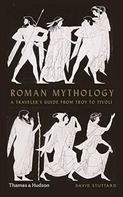 Roman Mythology : A Traveller's Guide from Troy to Tivoli