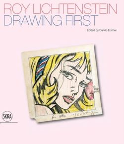 Roy Lichtenstein: Drawing First : 50 Years of Works on Paper