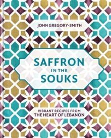 Saffron in the Souks : Vibrant recipes from the heart of Lebanon