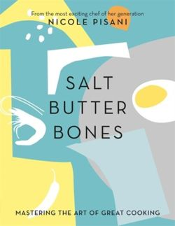 Salt, Butter, Bones Mastering the art of great cooking