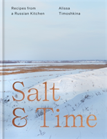 Salt & Time Recipes from a Russian kitchen