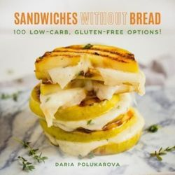 Sandwiches Without Bread 100 Low-Carb, Gluten-Free Options!