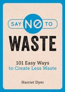 Say No to Waste : 101 Easy Ways to Create Less Waste