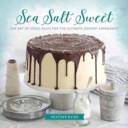 Sea Salt Sweet The Art of Using Salts for the Ultimate Dessert Experience