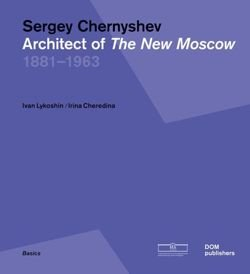 Sergey Chernyshev. Architect of The New Moscow