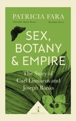 Sex, Botany and Empire (Icon Science) : The Story of Carl Linnaeus and Joseph Banks