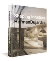 Shaping Intuition Architecture and Interior Design by Hofmandujardin