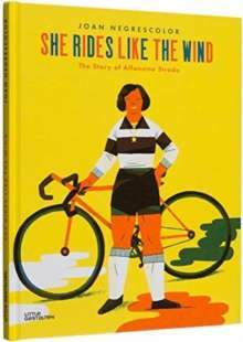She Rides Like the Wind : The Story of Alfonsina Strada