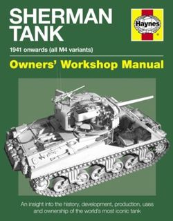 Sherman Tank Manual : An insight into the history, development, production, uses and ownership of the world's most iconic