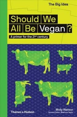 Should We All Be Vegan? : A primer for the 21st century