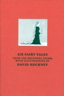 Six Fairy Tales from the Brothers Grimm : With Illustrations by David Hockney