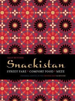 Snackistan Street Food, Comfort Food, Meze - informal eating in the Middle East & beyond
