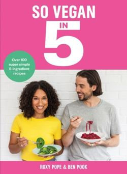 So Vegan in 5 : Over 100 super simple and delicious 5-ingredient recipes. Recommended by Veganuary