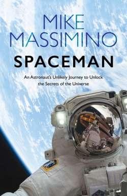 Spaceman : An Astronaut's Unlikely Journey