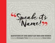 Speak Its Name! : Quotations by and about gay men and women