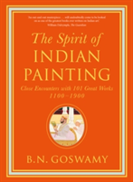 Spirit of Indian Painting Close Encounters with 101 Great Works 1100 1900