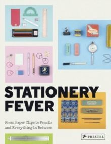 Stationery Fever : From Paper Clips to Pencils and Everything in Between