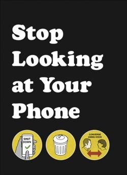 Stop Looking at Your Phone : A Helpful Guide