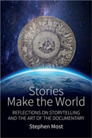 Stories Make the World Reflections on Storytelling and the Art of the Documentary