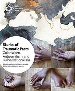 Stories of Traumatic Pasts : Colonialism, Antisemitism, and Turbo-Nationalism