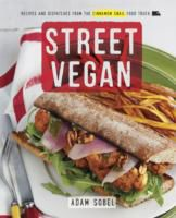 Street Vegan : Delicious Dispatches from the Cinnamon Snail Food Truck