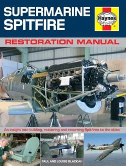 Supermarine Spitfire Restoration Manual : An insight into building, restoring and returning Spitfires to the skies